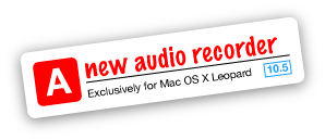 A new audio recorder, exclusively for Mac OS X Leopard